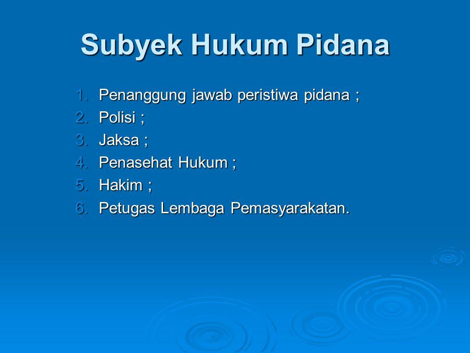 Subyek Hukum Pidana Penanggung jawab peristiwa pidana ; Polisi ;