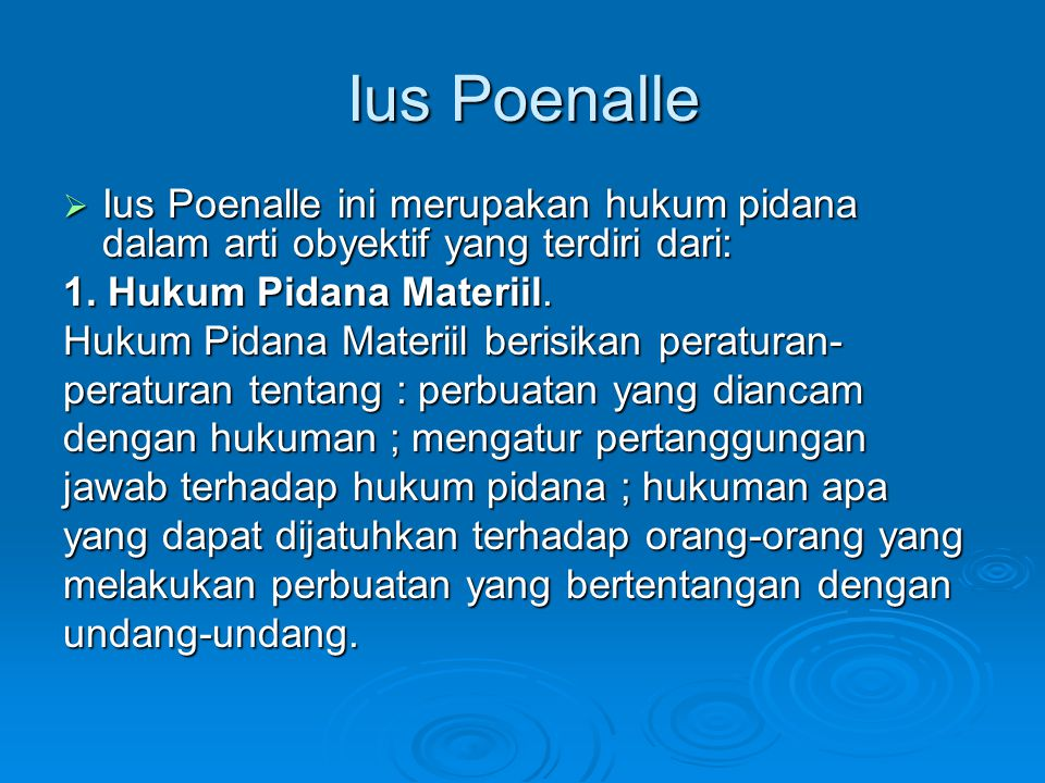 Ius Poenalle Ius Poenalle ini merupakan hukum pidana dalam arti obyektif yang terdiri dari: 1. Hukum Pidana Materiil.