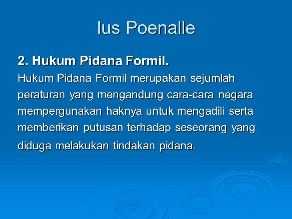 Ius Poenalle 2. Hukum Pidana Formil.