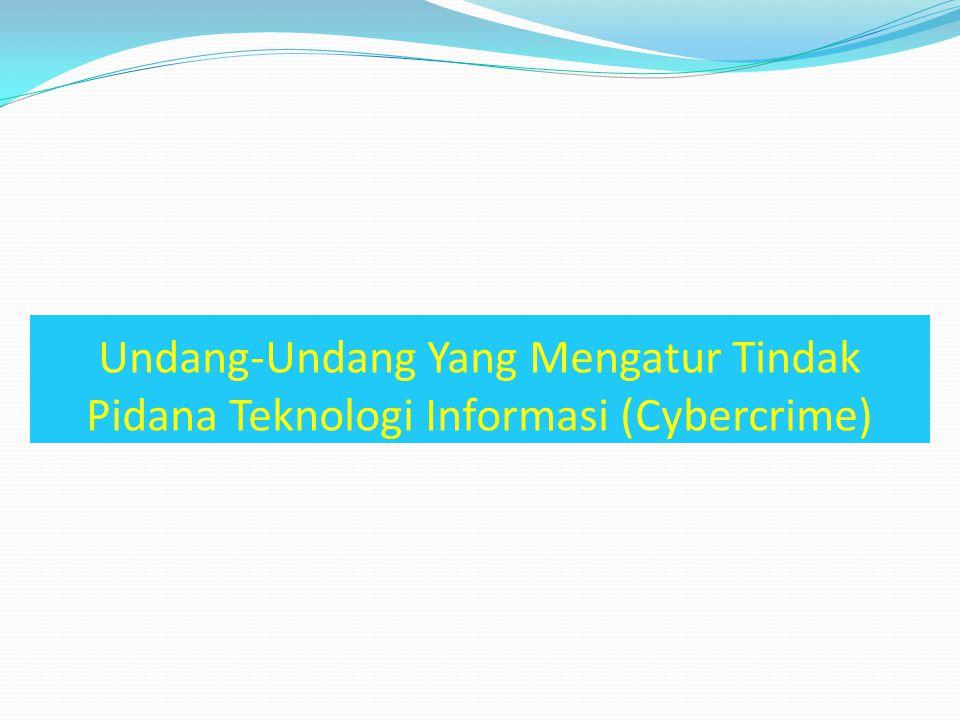 Undang-Undang Yang Mengatur Tindak Pidana Teknologi Informasi (Cybercrime)