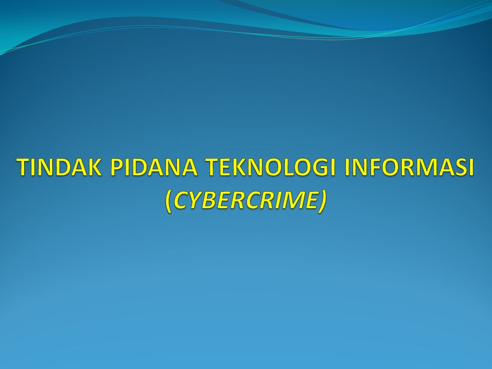 TINDAK PIDANA TEKNOLOGI INFORMASI (CYBERCRIME)