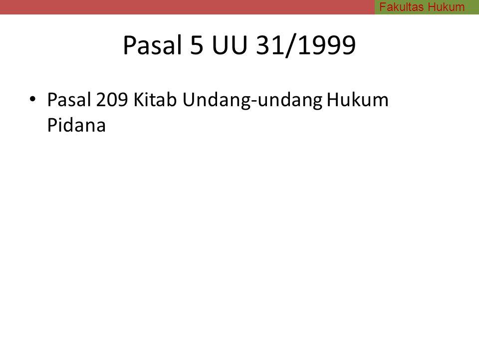 Pasal 5 UU 31/1999 Pasal 209 Kitab Undang-undang Hukum Pidana