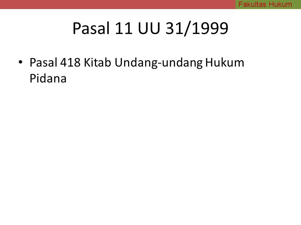 Pasal 11 UU 31/1999 Pasal 418 Kitab Undang-undang Hukum Pidana