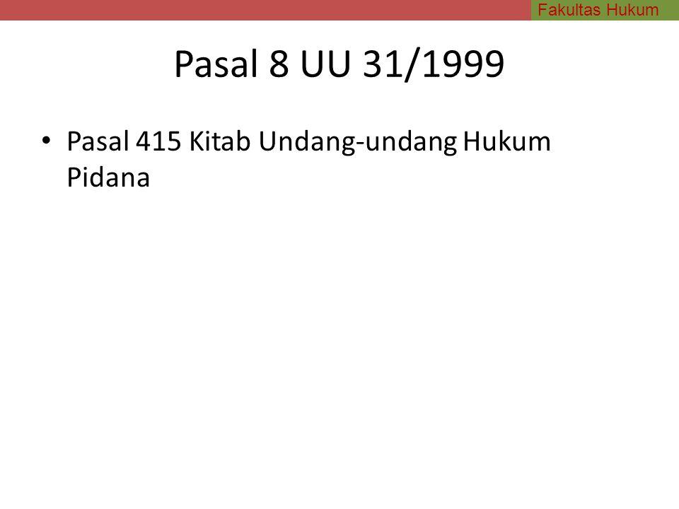 Pasal 8 UU 31/1999 Pasal 415 Kitab Undang-undang Hukum Pidana