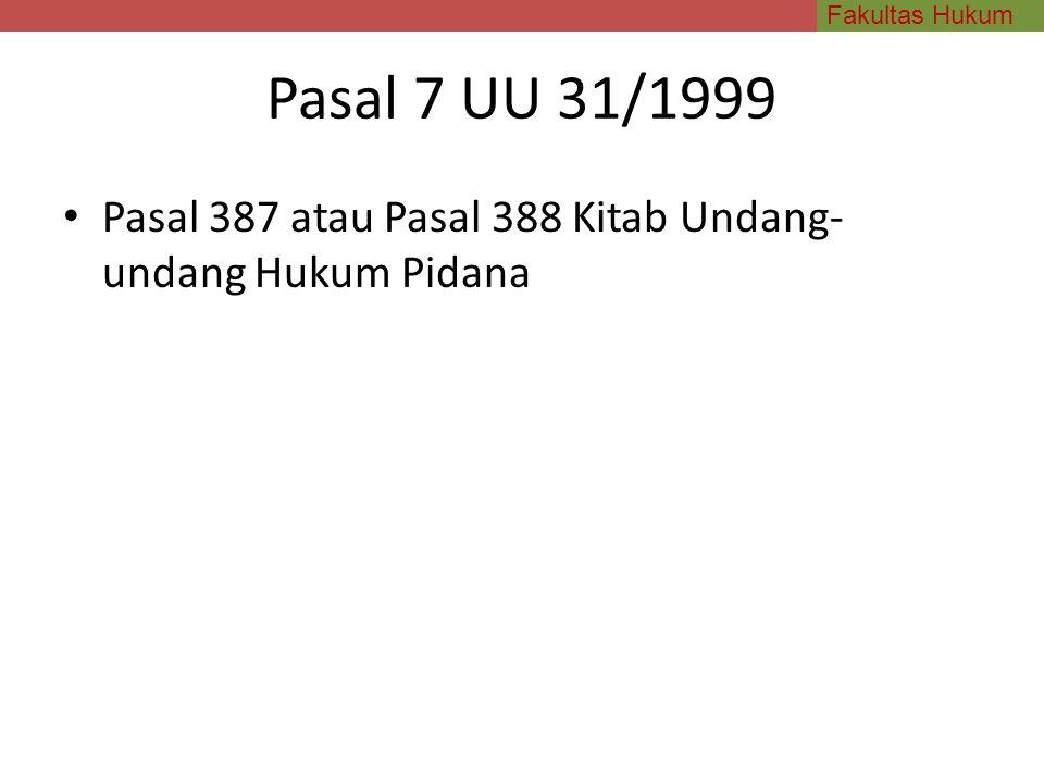Pasal 7 UU 31/1999 Pasal 387 atau Pasal 388 Kitab Undang-undang Hukum Pidana