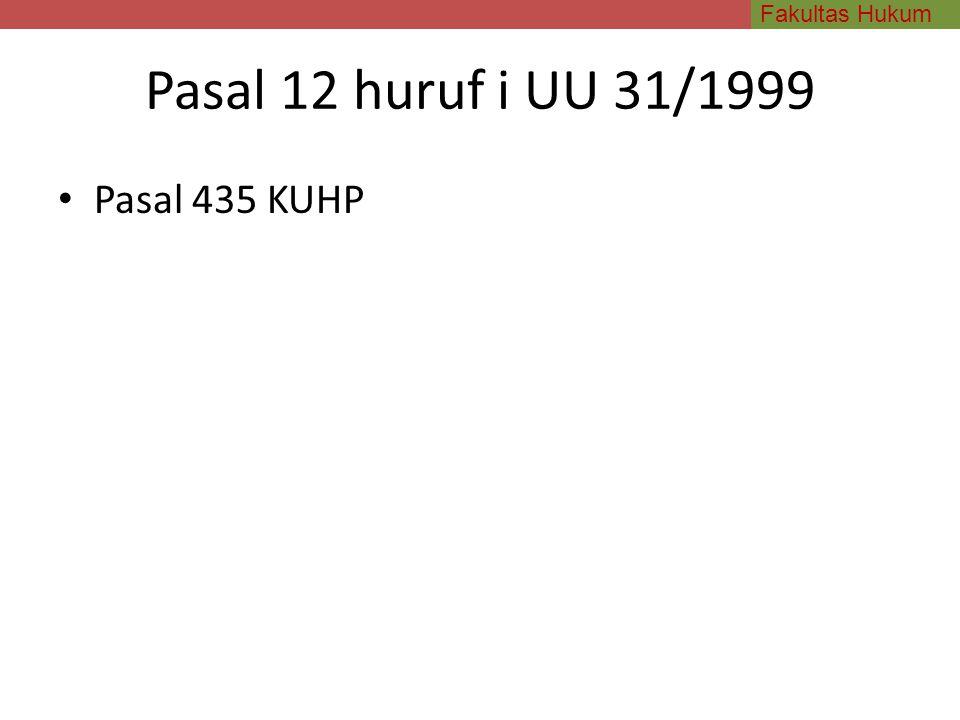 Pasal 12 huruf i UU 31/1999 Pasal 435 KUHP