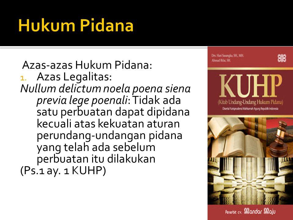 Hukum Pidana Azas-azas Hukum Pidana: Azas Legalitas:
