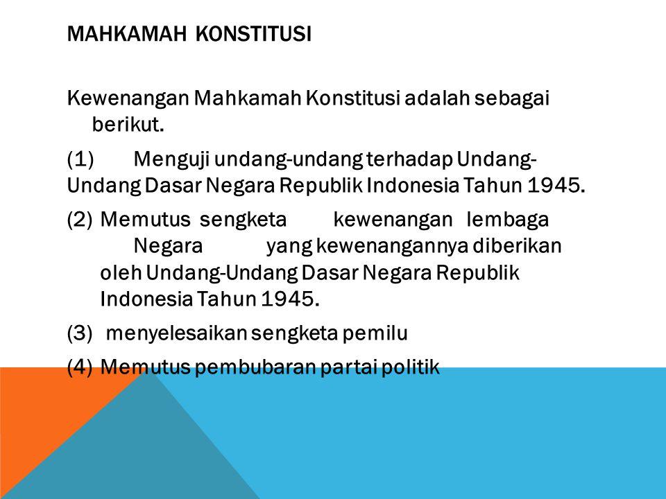 Mahkamah Konstitusi Kewenangan Mahkamah Konstitusi adalah sebagai berikut.