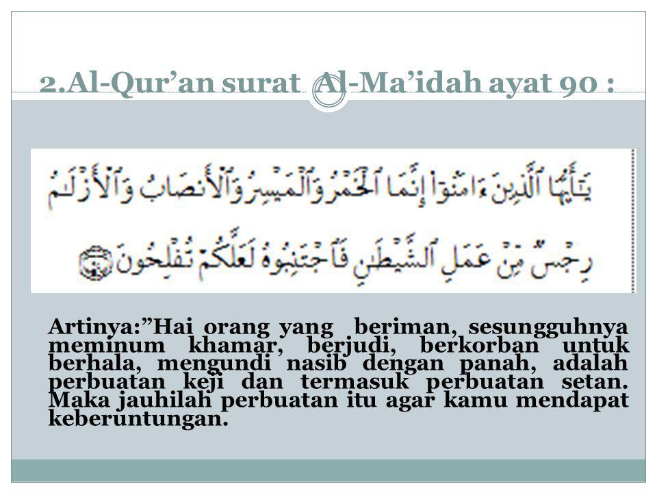 2.Al-Qur'an surat Al-Ma'idah ayat 90 :
