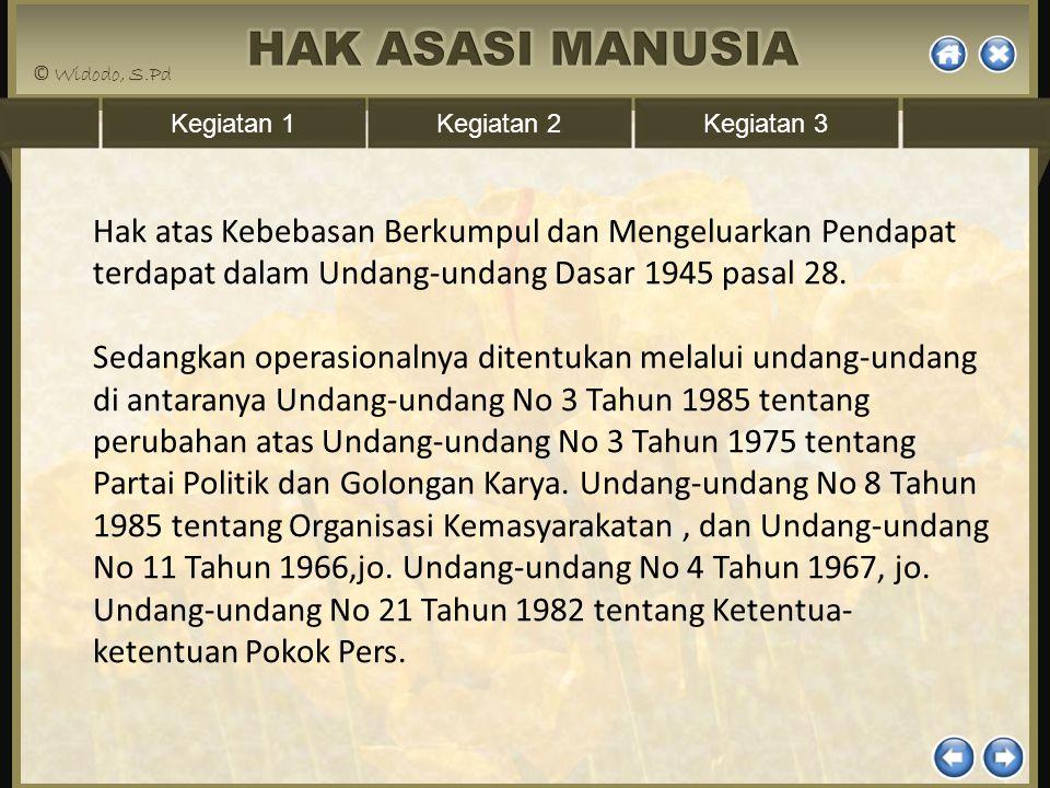 Hak atas Kebebasan Berkumpul dan Mengeluarkan Pendapat terdapat dalam Undang-undang Dasar 1945 pasal 28.