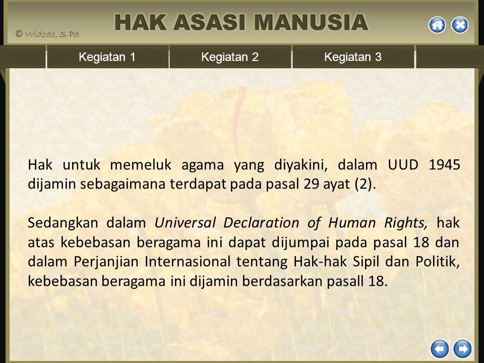 Hak untuk memeluk agama yang diyakini, dalam UUD 1945 dijamin sebagaimana terdapat pada pasal 29 ayat (2).