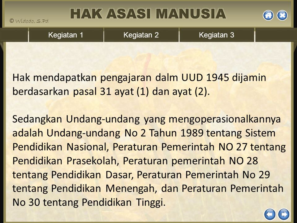 Hak mendapatkan pengajaran dalm UUD 1945 dijamin berdasarkan pasal 31 ayat (1) dan ayat (2).