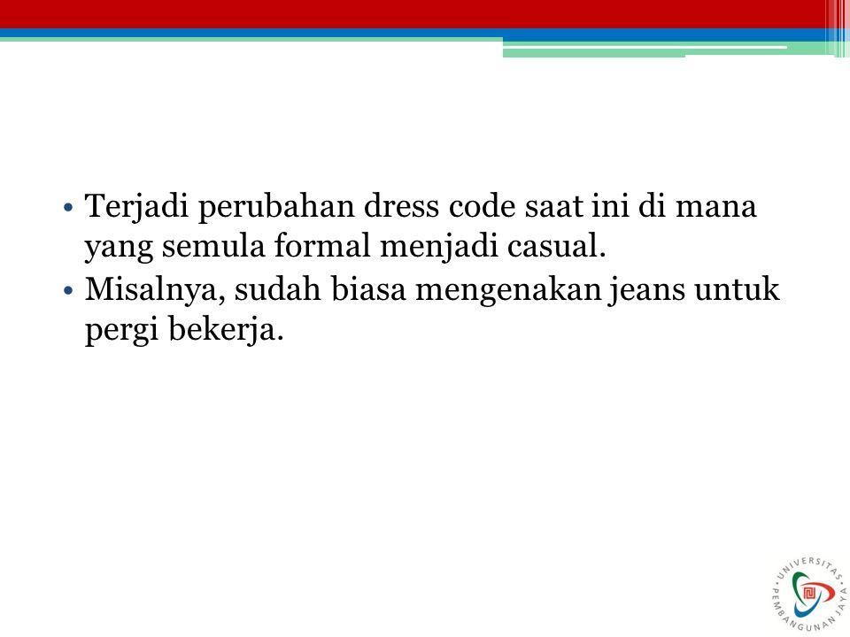Terjadi perubahan dress code saat ini di mana yang semula formal menjadi casual.