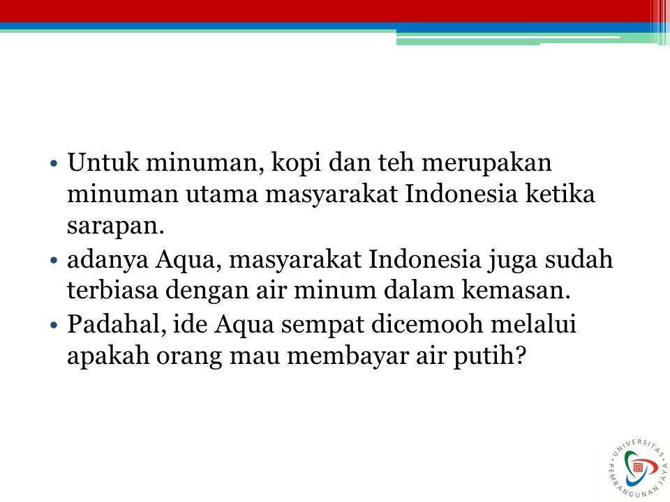 Untuk minuman, kopi dan teh merupakan minuman utama masyarakat Indonesia ketika sarapan.