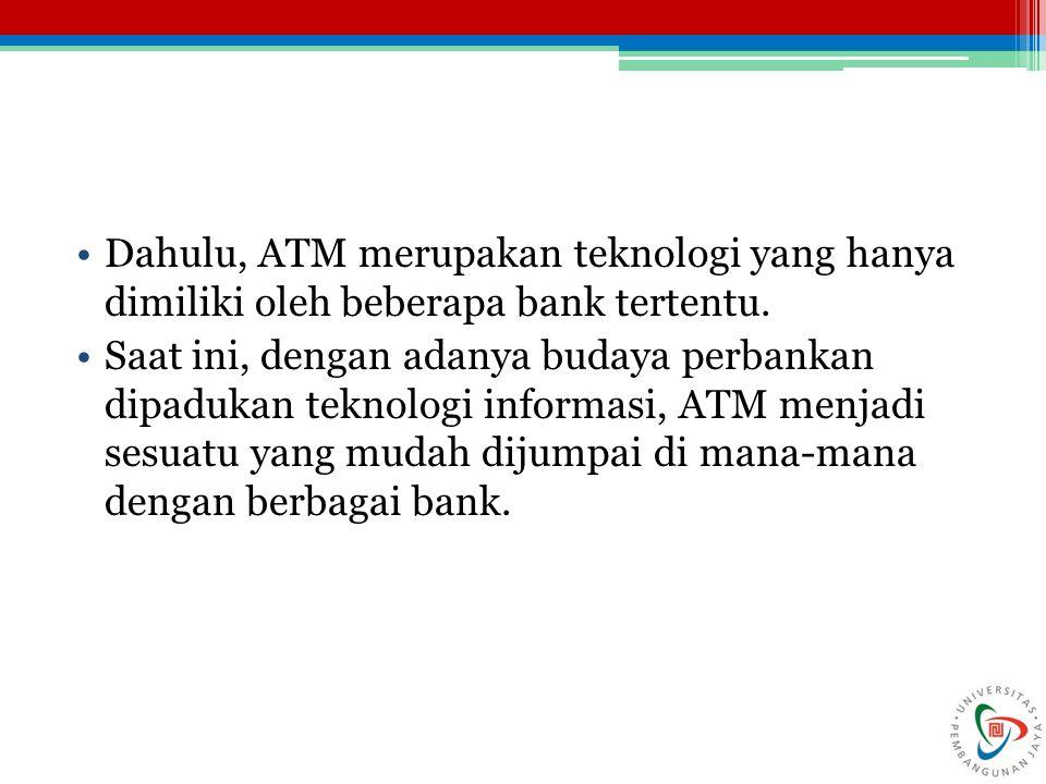 Dahulu, ATM merupakan teknologi yang hanya dimiliki oleh beberapa bank tertentu.