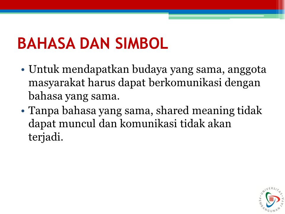BAHASA DAN SIMBOL Untuk mendapatkan budaya yang sama, anggota masyarakat harus dapat berkomunikasi dengan bahasa yang sama.