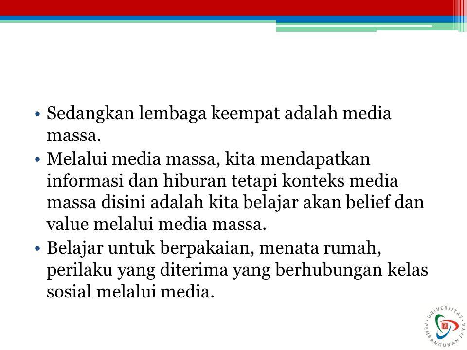 Sedangkan lembaga keempat adalah media massa.