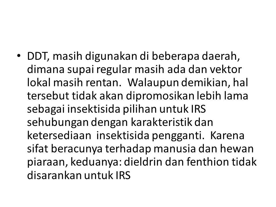 DDT, masih digunakan di beberapa daerah, dimana supai regular masih ada dan vektor lokal masih rentan.