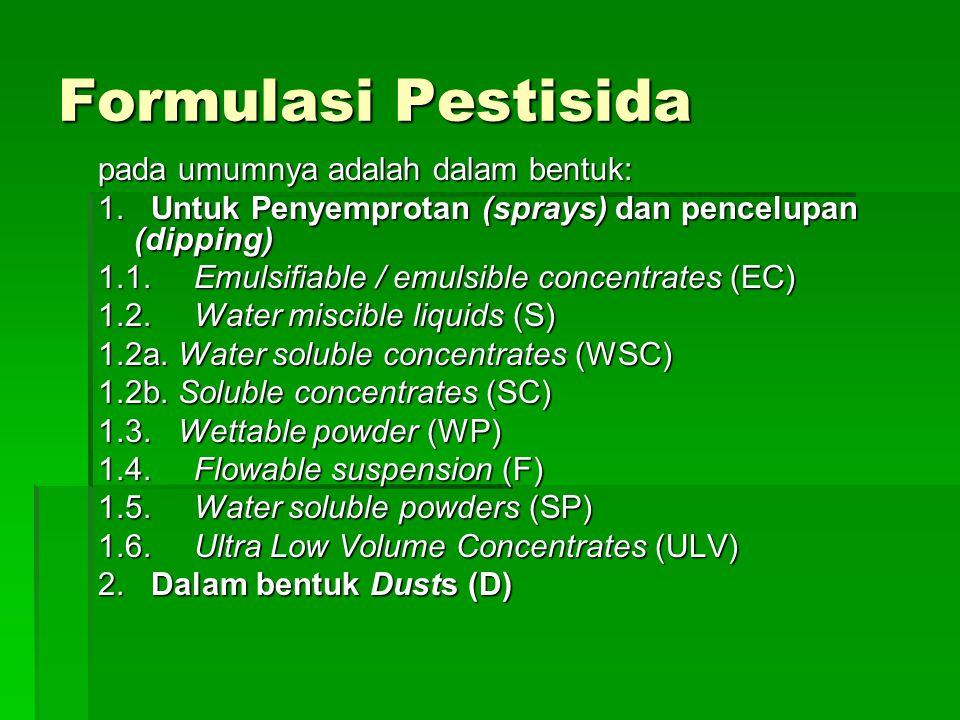 Formulasi Pestisida pada umumnya adalah dalam bentuk:
