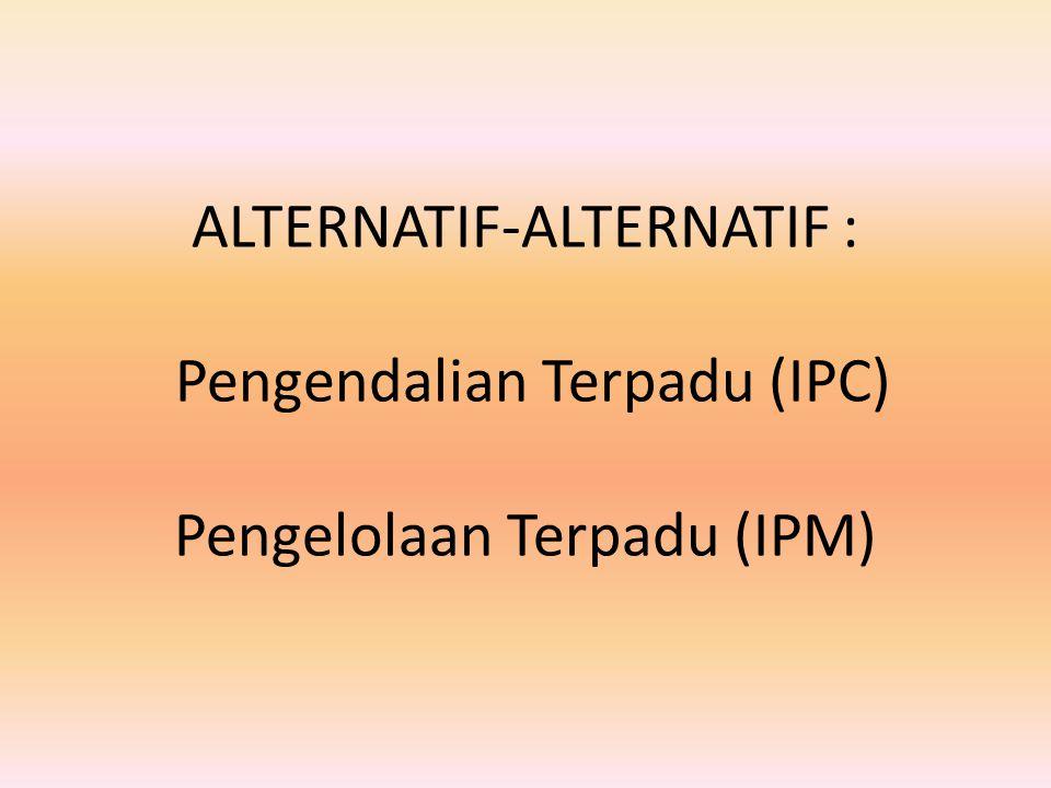 ALTERNATIF-ALTERNATIF : Pengendalian Terpadu (IPC) Pengelolaan Terpadu (IPM)