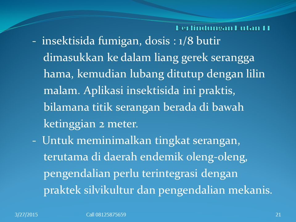 - insektisida fumigan, dosis : 1/8 butir