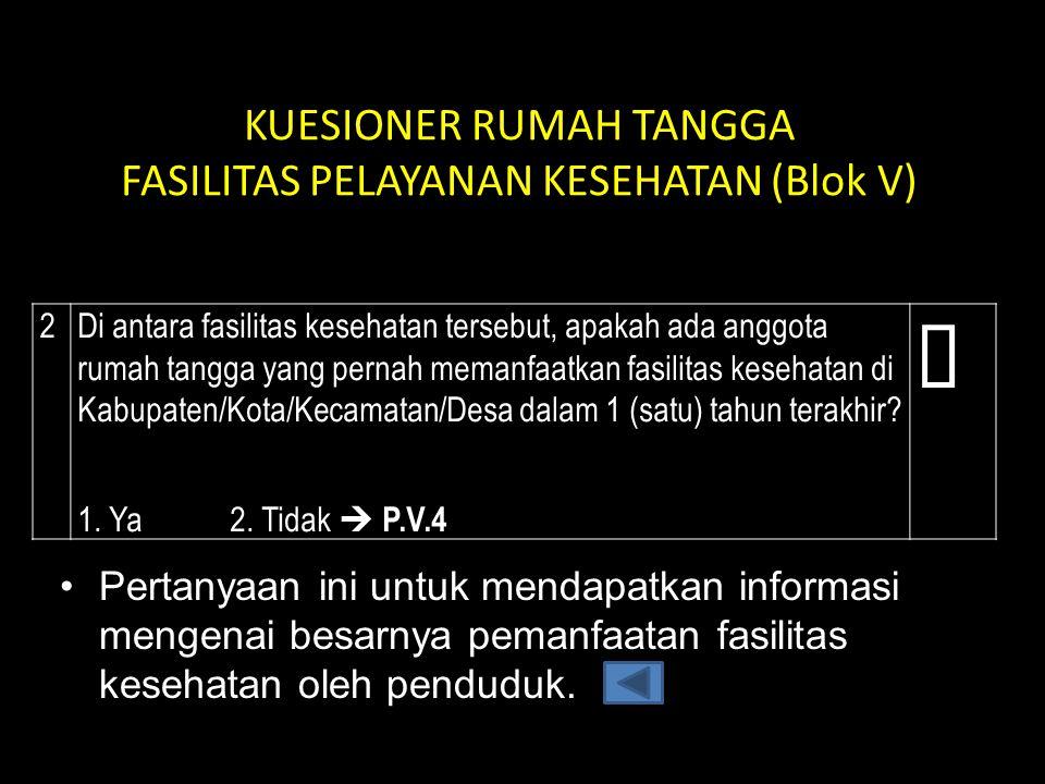 KUESIONER RUMAH TANGGA FASILITAS PELAYANAN KESEHATAN (Blok V)