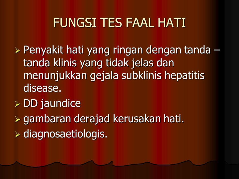 FUNGSI TES FAAL HATI Penyakit hati yang ringan dengan tanda – tanda klinis yang tidak jelas dan menunjukkan gejala subklinis hepatitis disease.