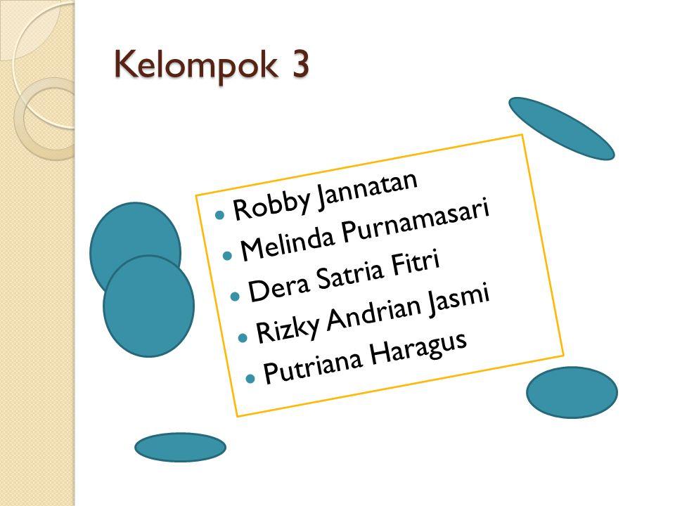 Kelompok 3 Robby Jannatan Melinda Purnamasari Dera Satria Fitri