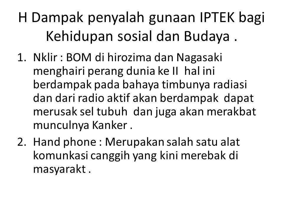 H Dampak penyalah gunaan IPTEK bagi Kehidupan sosial dan Budaya .