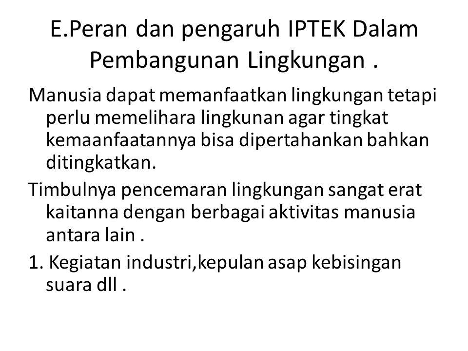 E.Peran dan pengaruh IPTEK Dalam Pembangunan Lingkungan .