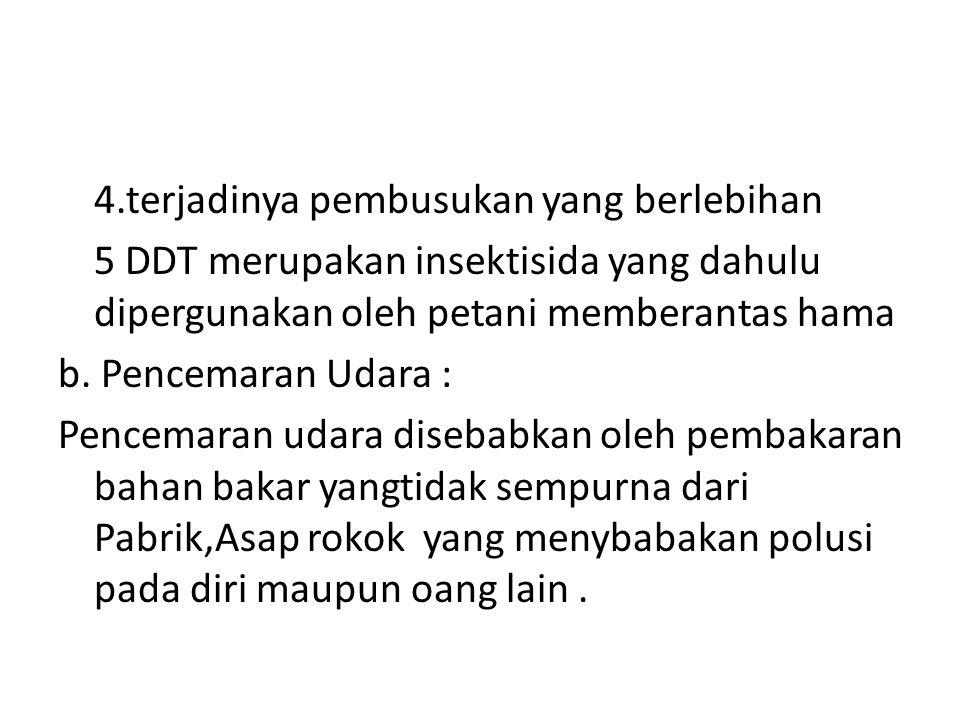 4.terjadinya pembusukan yang berlebihan 5 DDT merupakan insektisida yang dahulu dipergunakan oleh petani memberantas hama b.