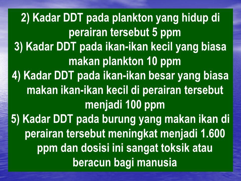 2) Kadar DDT pada plankton yang hidup di perairan tersebut 5 ppm