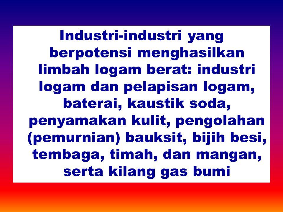 Industri-industri yang berpotensi menghasilkan limbah logam berat: industri logam dan pelapisan logam, baterai, kaustik soda, penyamakan kulit, pengolahan (pemurnian) bauksit, bijih besi, tembaga, timah, dan mangan, serta kilang gas bumi