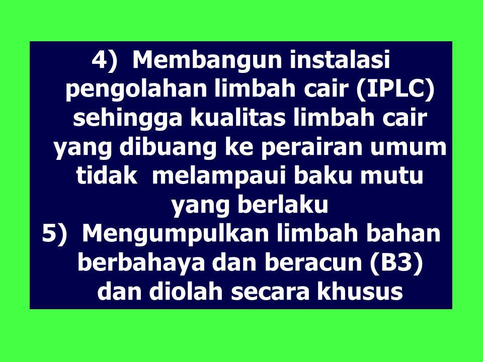 4) Membangun instalasi pengolahan limbah cair (IPLC) sehingga kualitas limbah cair yang dibuang ke perairan umum tidak melampaui baku mutu yang berlaku