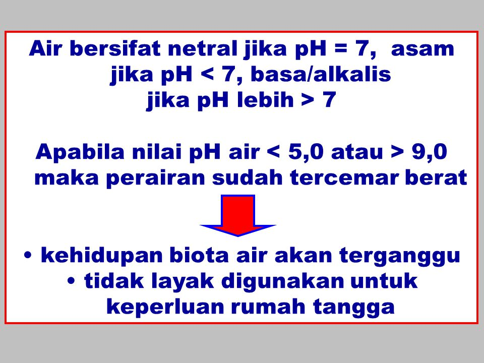 Air bersifat netral jika pH = 7, asam jika pH < 7, basa/alkalis