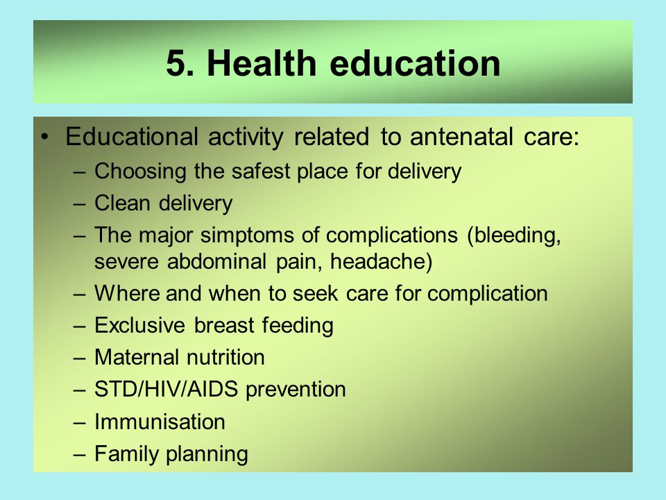 5. Health education Educational activity related to antenatal care: