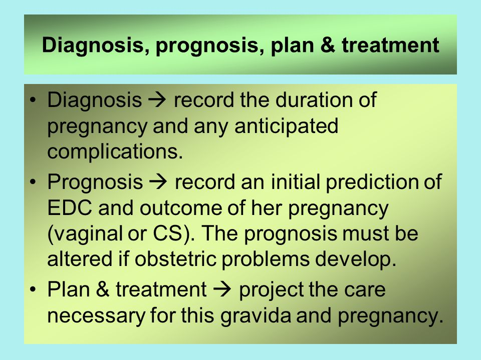 Diagnosis, prognosis, plan & treatment