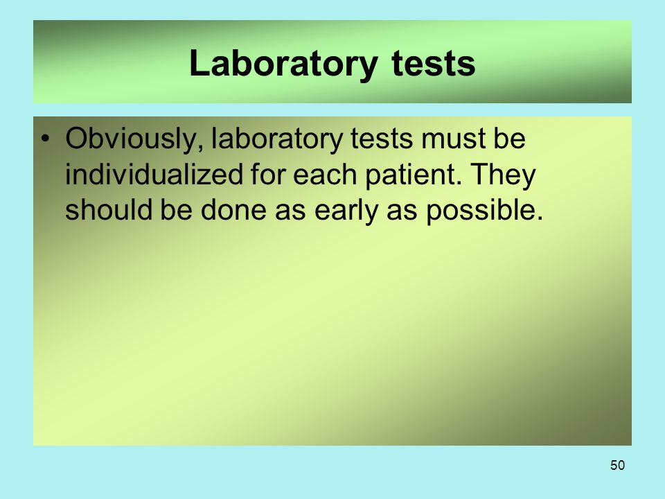 Laboratory tests Obviously, laboratory tests must be individualized for each patient.