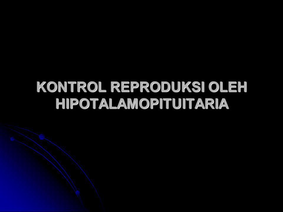 KONTROL REPRODUKSI OLEH HIPOTALAMOPITUITARIA