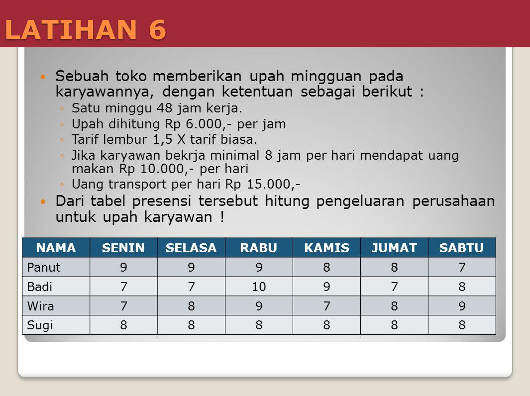 LATIHAN 6 Sebuah toko memberikan upah mingguan pada karyawannya, dengan ketentuan sebagai berikut :