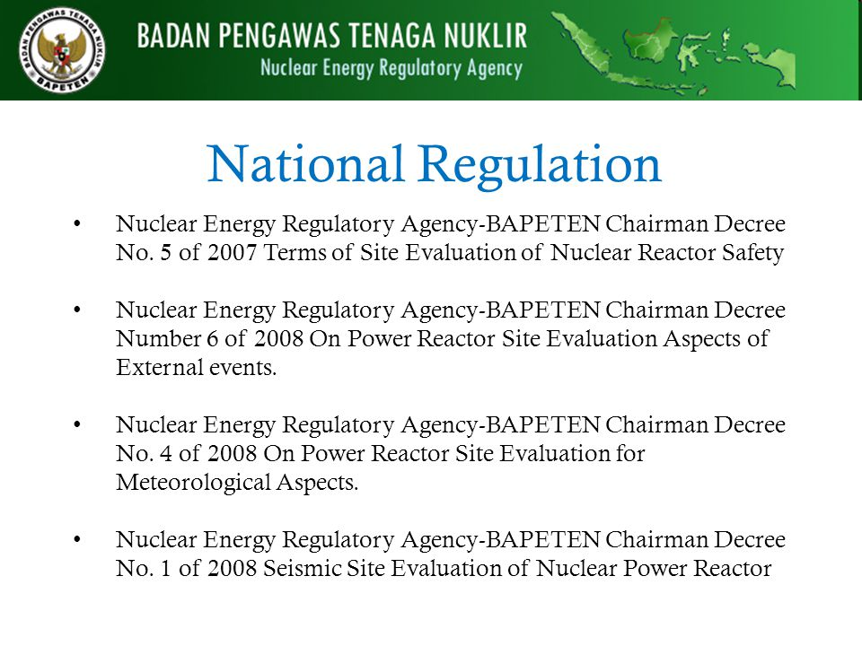 National Regulation Nuclear Energy Regulatory Agency-BAPETEN Chairman Decree No. 5 of 2007 Terms of Site Evaluation of Nuclear Reactor Safety.