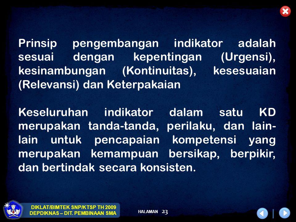 Prinsip pengembangan indikator adalah sesuai dengan kepentingan (Urgensi), kesinambungan (Kontinuitas), kesesuaian (Relevansi) dan Keterpakaian