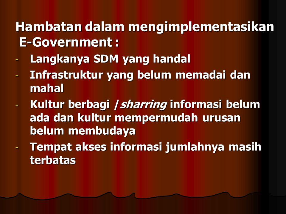 Hambatan dalam mengimplementasikan E-Government :