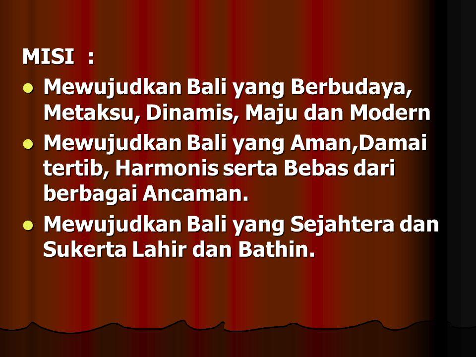 MISI : Mewujudkan Bali yang Berbudaya, Metaksu, Dinamis, Maju dan Modern.