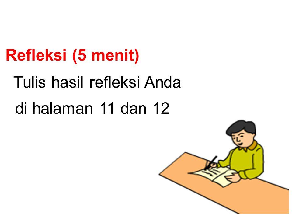 Refleksi (5 menit) Tulis hasil refleksi Anda di halaman 11 dan 12