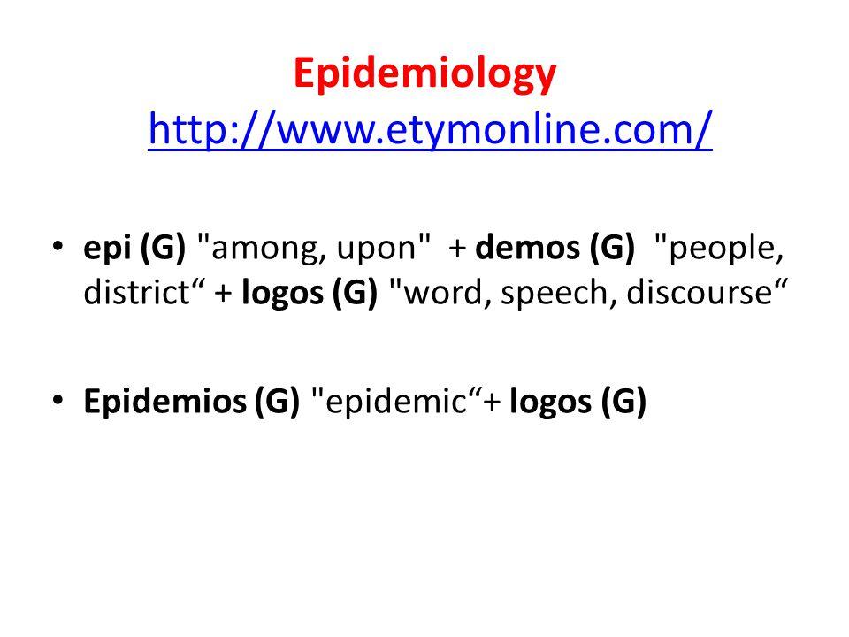 Epidemiology http://www.etymonline.com/