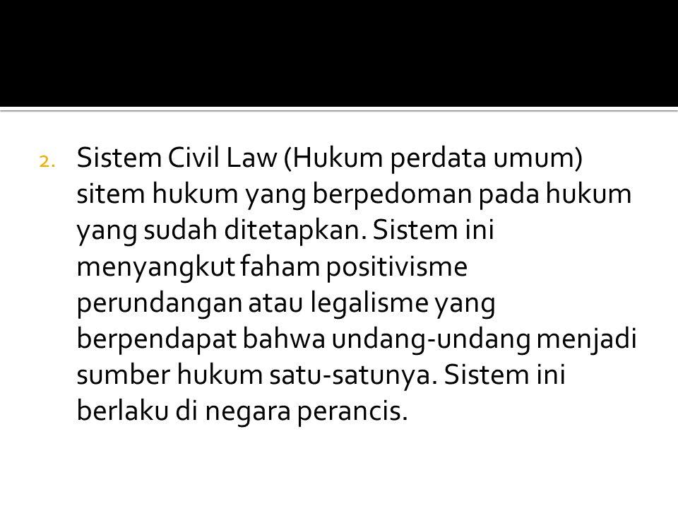 Sistem Civil Law (Hukum perdata umum) sitem hukum yang berpedoman pada hukum yang sudah ditetapkan.