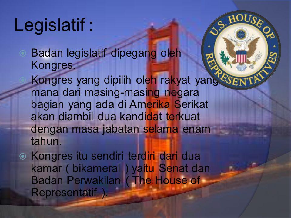 Legislatif : Badan legislatif dipegang oleh Kongres.
