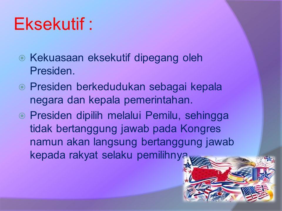 Eksekutif : Kekuasaan eksekutif dipegang oleh Presiden.