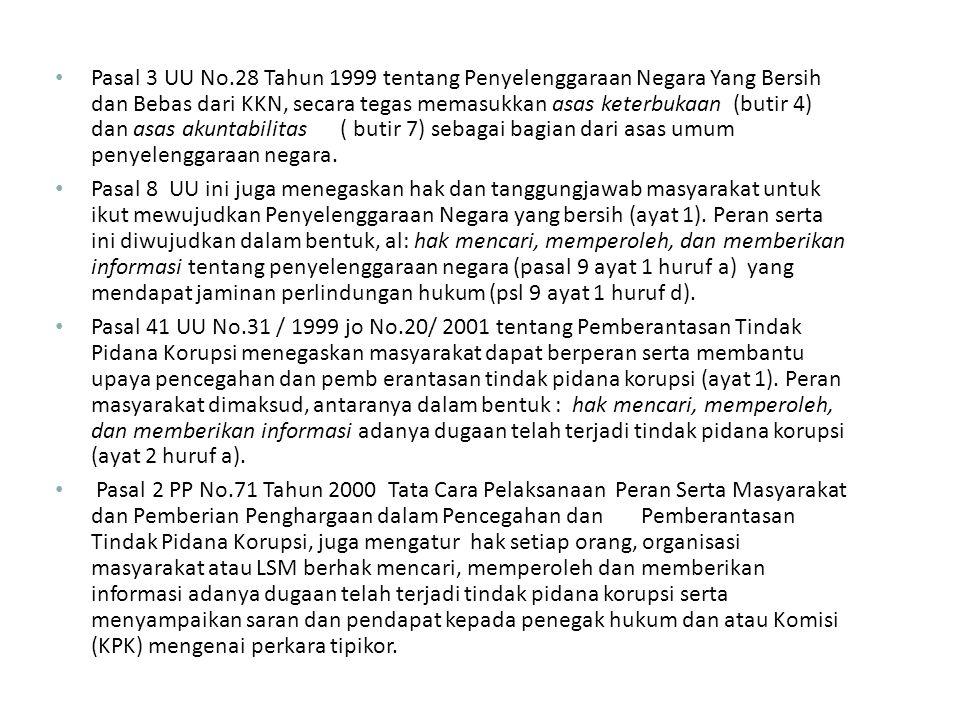 Pasal 3 UU No.28 Tahun 1999 tentang Penyelenggaraan Negara Yang Bersih dan Bebas dari KKN, secara tegas memasukkan asas keterbukaan (butir 4) dan asas akuntabilitas ( butir 7) sebagai bagian dari asas umum penyelenggaraan negara.